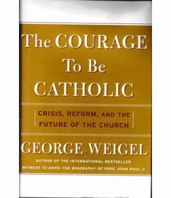 The Courage to Be Catholic: Crisis, Reform, and the Future of the Church